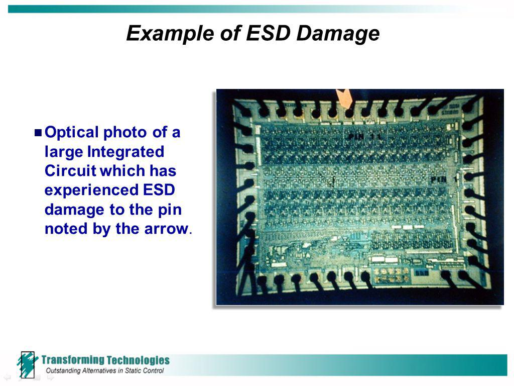 Example of ESD Damage Optical photo of a large Integrated Circuit which has experienced ESD damage to the pin noted by the arrow.