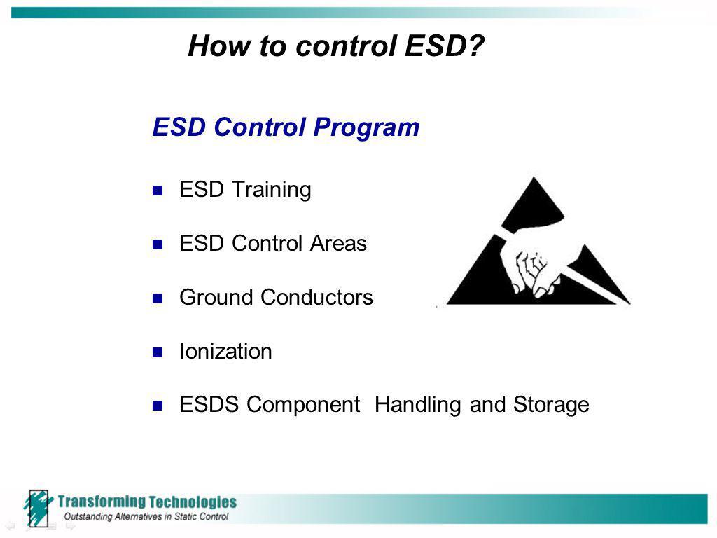 How to control ESD ESD Control Program ESD Training ESD Control Areas