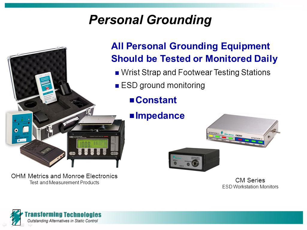 Personal Grounding All Personal Grounding Equipment Should be Tested or Monitored Daily. Wrist Strap and Footwear Testing Stations.