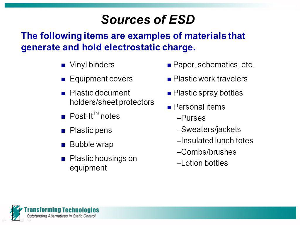 Sources of ESD The following items are examples of materials that generate and hold electrostatic charge.