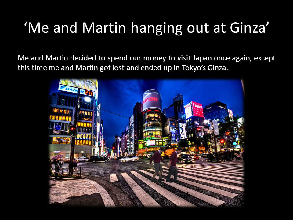 'Me and Martin hanging out at Ginza'