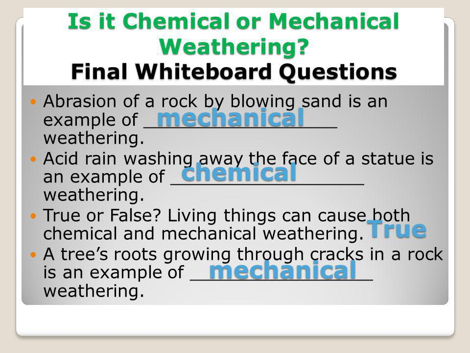 Is it Chemical or Mechanical Weathering Final Whiteboard Questions