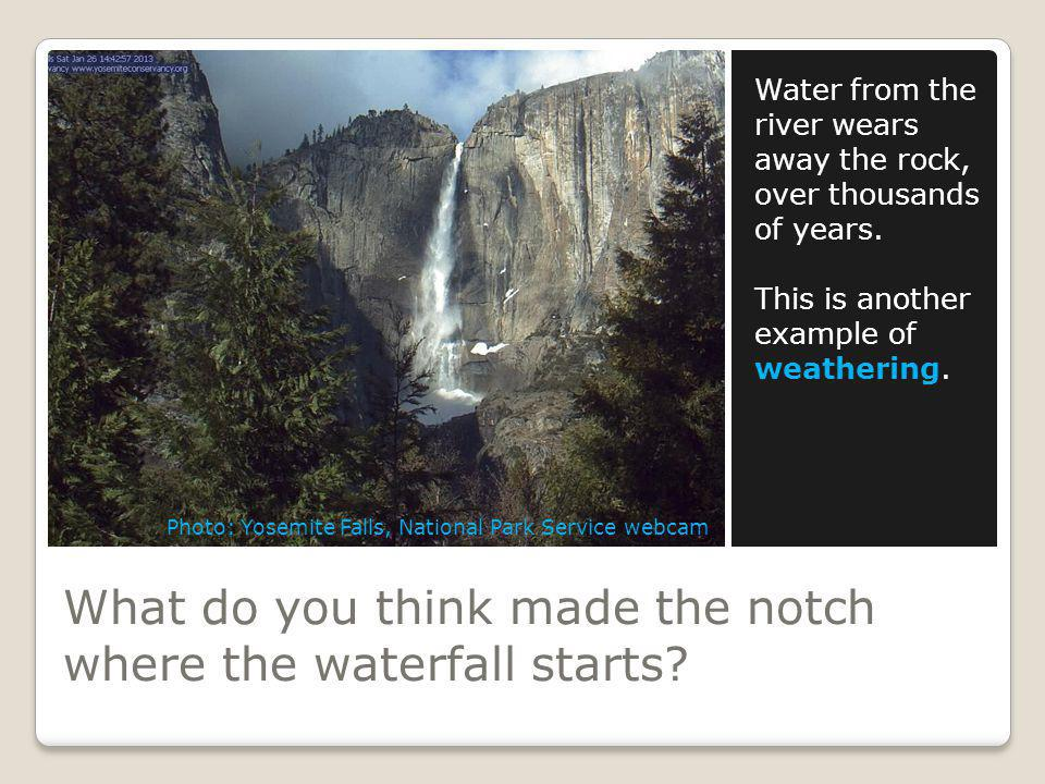 What do you think made the notch where the waterfall starts