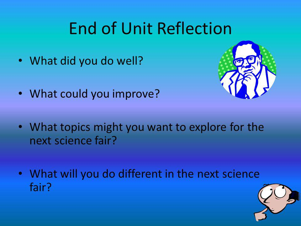 End of Unit Reflection What did you do well What could you improve