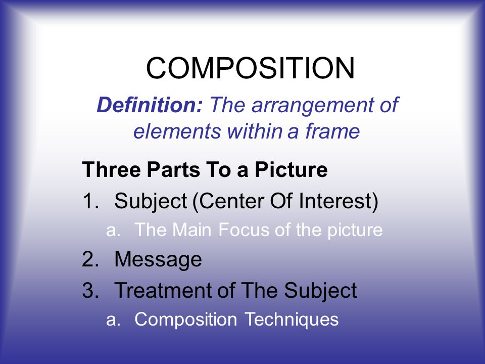 Definition: The arrangement of elements within a frame - ppt video ...