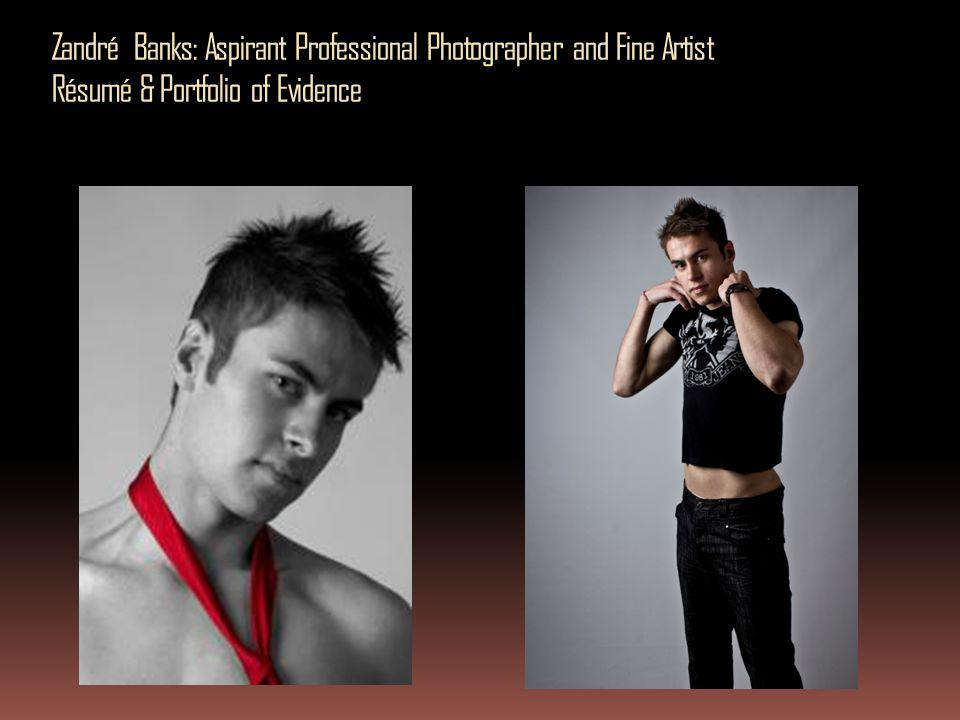 Zandré Banks: Aspirant Professional Photographer and Fine Artist Résumé & Portfolio of Evidence