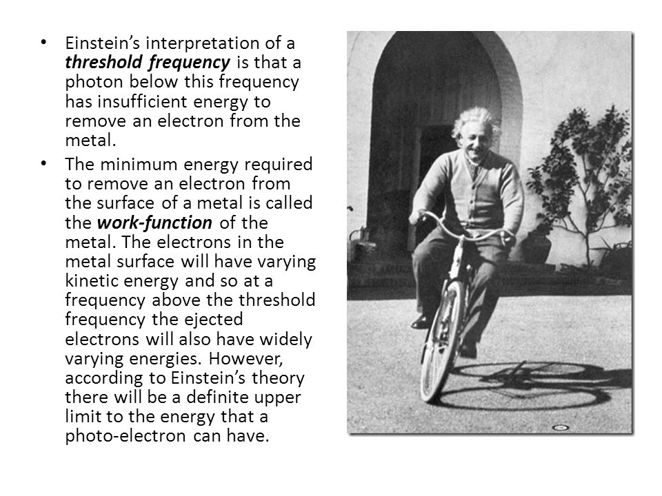 Einstein's interpretation of a threshold frequency is that a photon below this frequency has insufficient energy to remove an electron from the metal.