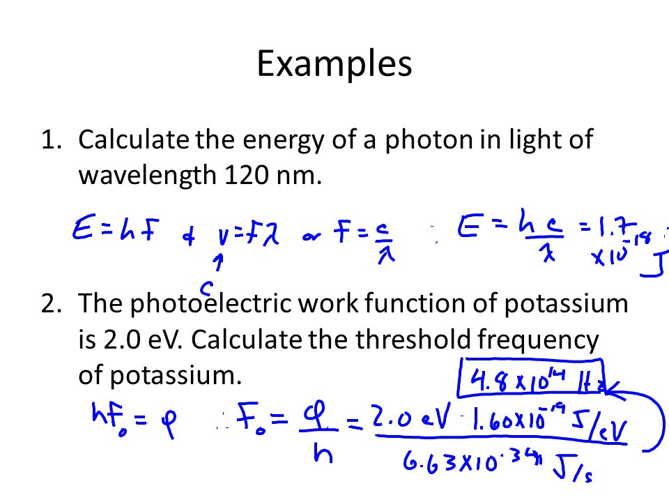 Examples Calculate the energy of a photon in light of wavelength 120 nm.