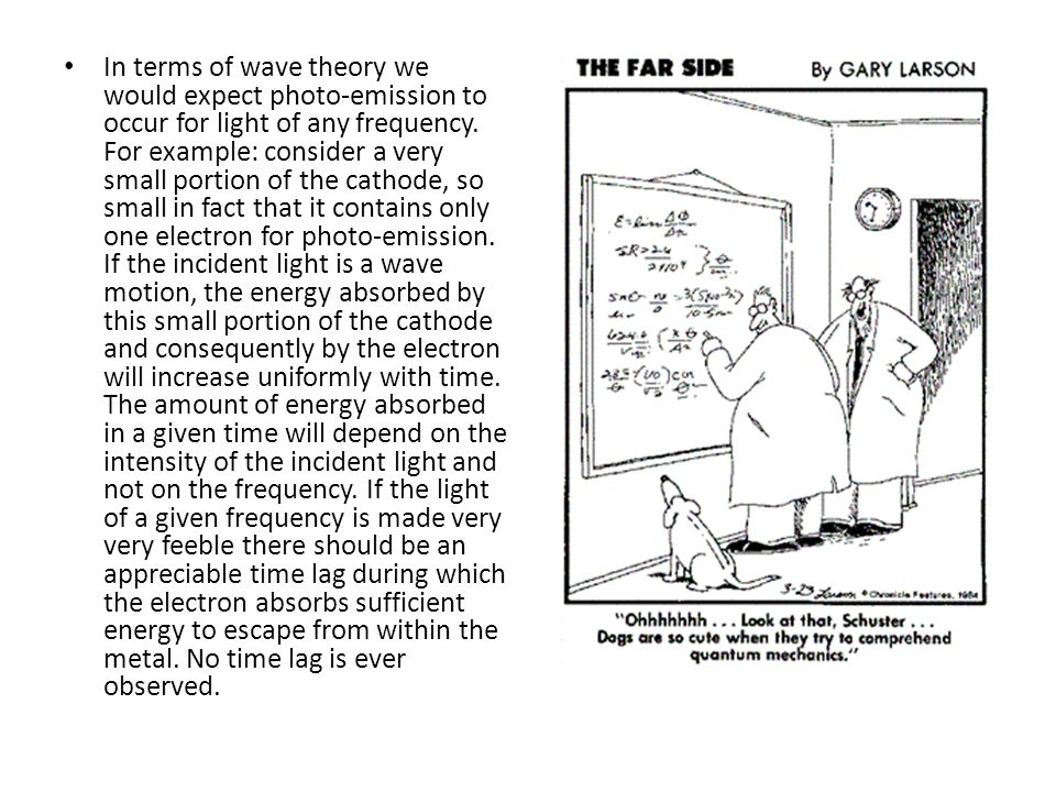 In terms of wave theory we would expect photo-emission to occur for light of any frequency.