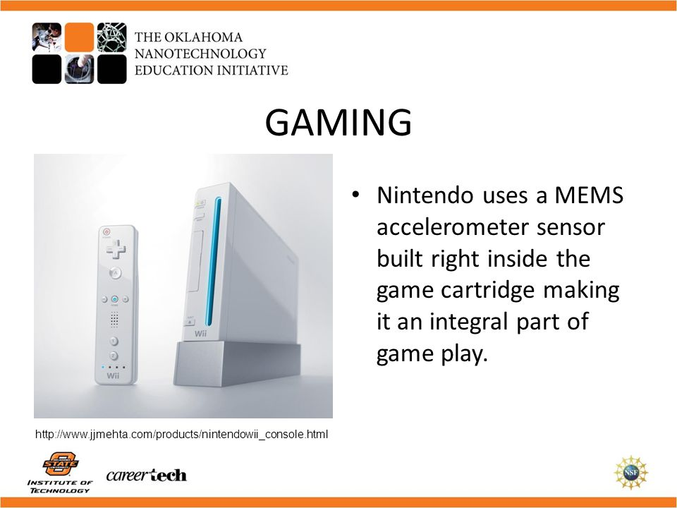 GAMING Nintendo uses a MEMS accelerometer sensor built right inside the game cartridge making it an integral part of game play.