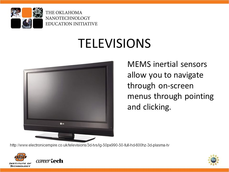TELEVISIONS MEMS inertial sensors allow you to navigate through on-screen menus through pointing and clicking.