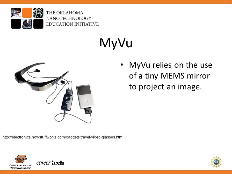 MyVu MyVu relies on the use of a tiny MEMS mirror to project an image.