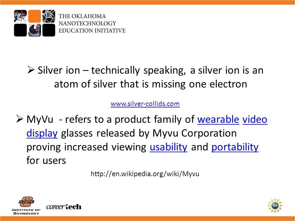 Silver ion – technically speaking, a silver ion is an atom of silver that is missing one electron