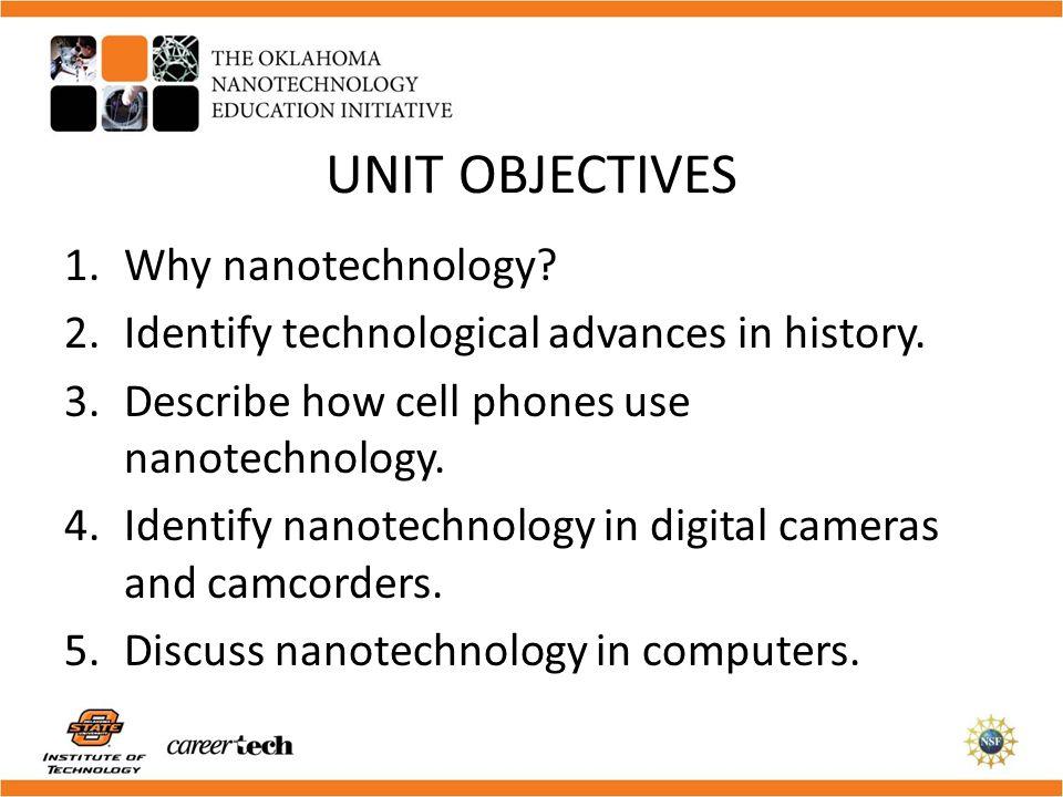 UNIT OBJECTIVES Why nanotechnology