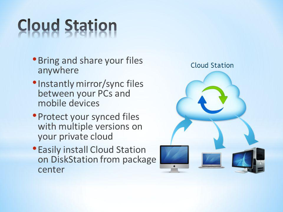 Cloud Station Bring and share your files anywhere