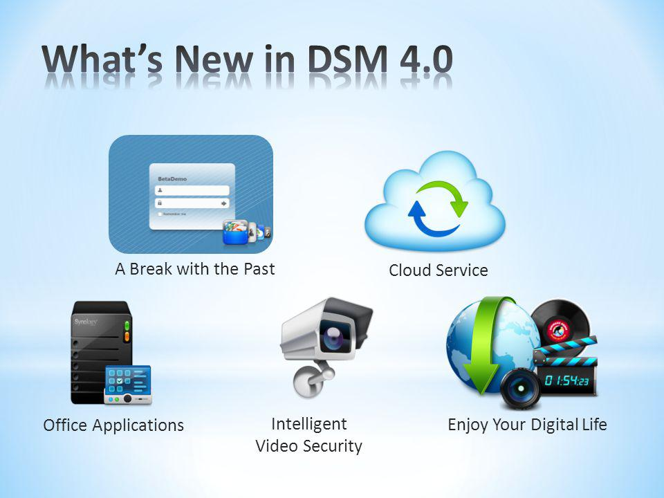 What's New in DSM 4.0 A Break with the Past Cloud Service