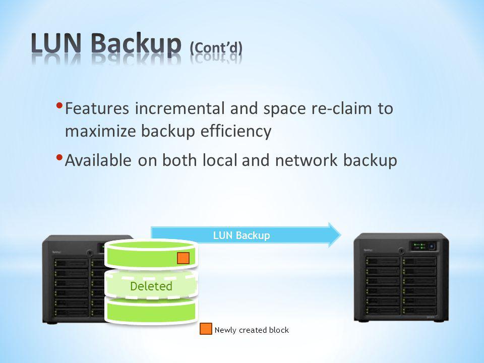 LUN Backup (Cont'd) Features incremental and space re-claim to maximize backup efficiency. Available on both local and network backup.