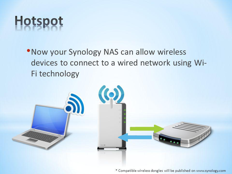 Hotspot Now your Synology NAS can allow wireless devices to connect to a wired network using Wi- Fi technology.