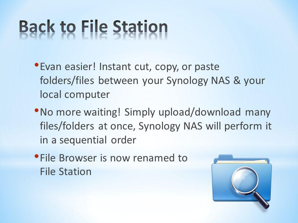 Back to File Station Evan easier! Instant cut, copy, or paste folders/files between your Synology NAS & your local computer.