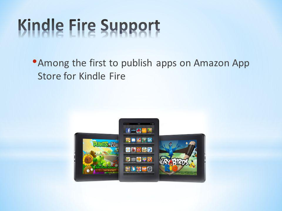 Kindle Fire Support Among the first to publish apps on Amazon App Store for Kindle Fire