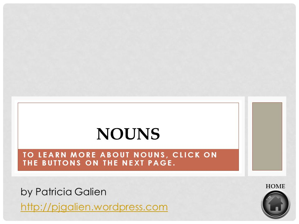 To learn more about nouns, click on the buttons on the next page.