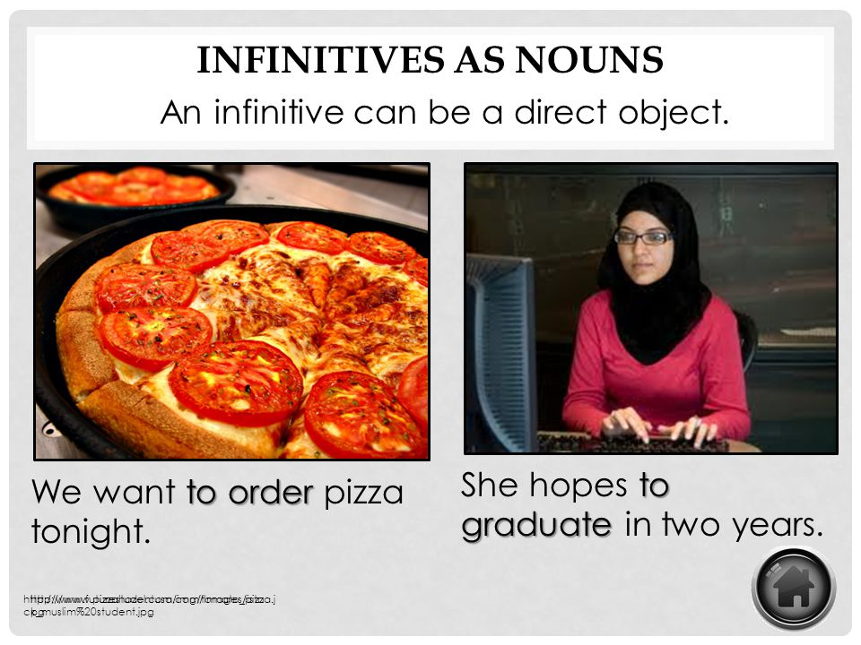 Infinitives as nouns An infinitive can be a direct object.