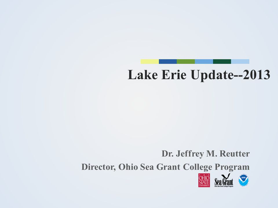 Lake Erie Update--2013 Dr. Jeffrey M. Reutter