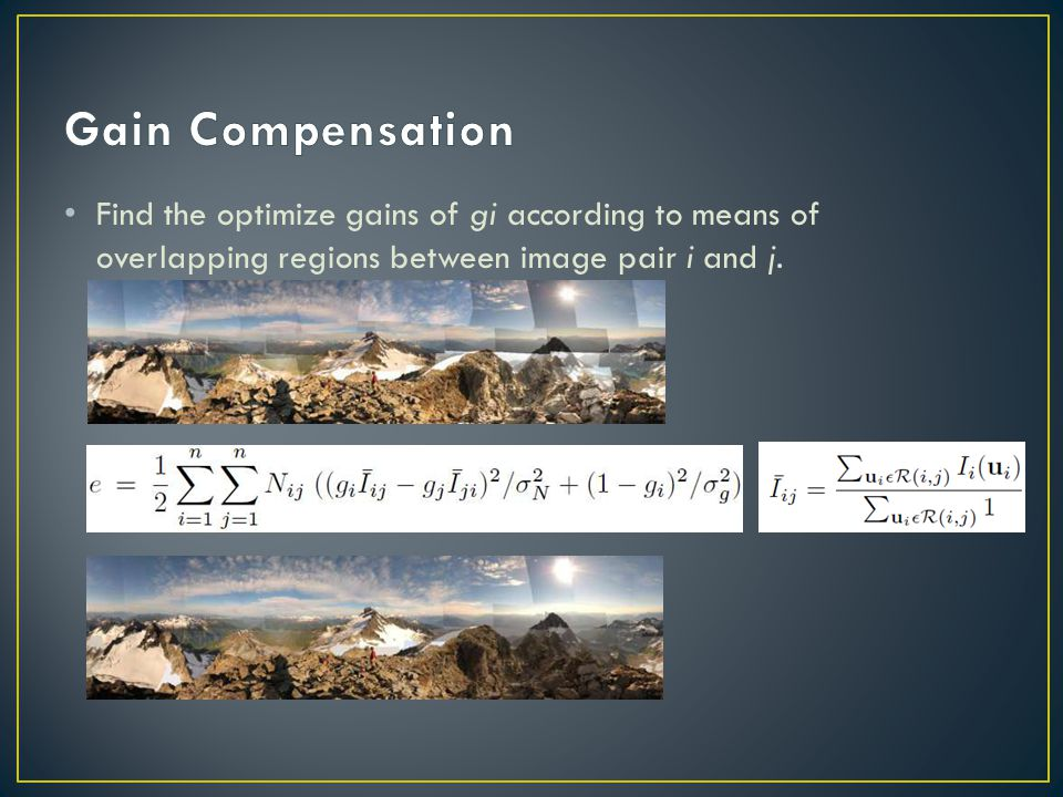 Gain Compensation Find the optimize gains of gi according to means of overlapping regions between image pair i and j.