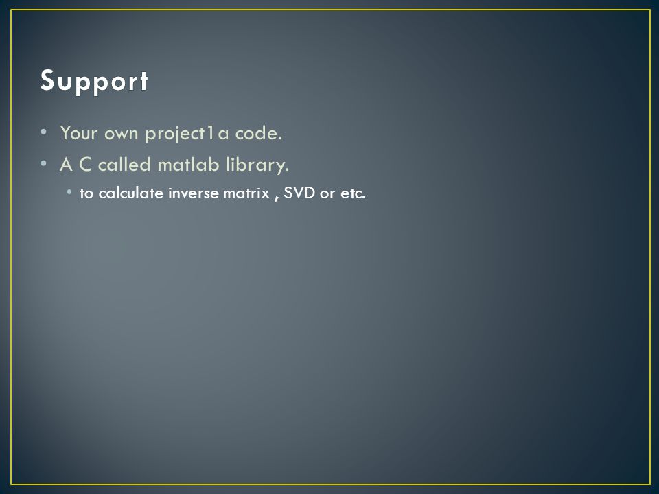 Support Your own project1a code. A C called matlab library.