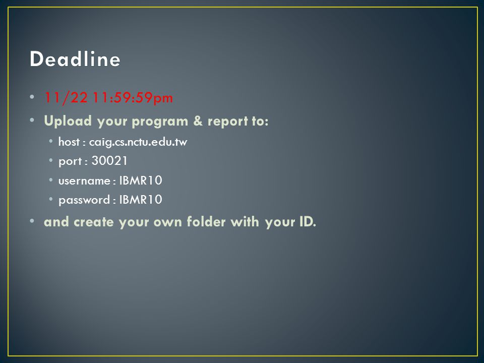 Deadline 11/22 11:59:59pm Upload your program & report to: