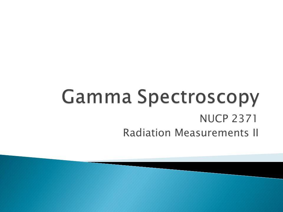 NUCP 2371 Radiation Measurements II