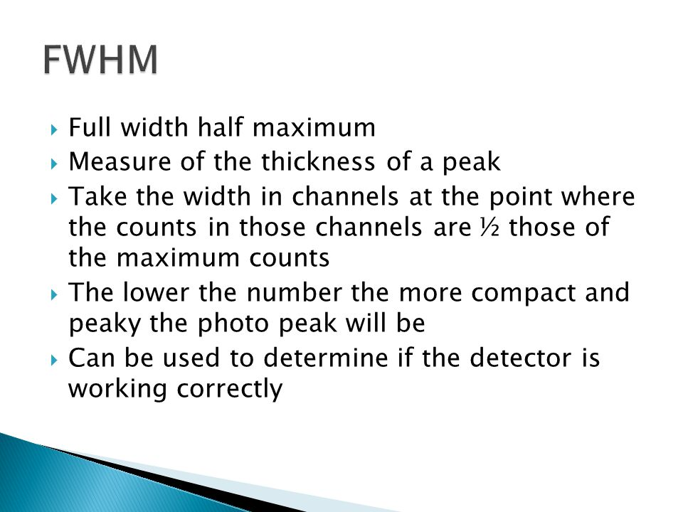 FWHM Full width half maximum Measure of the thickness of a peak