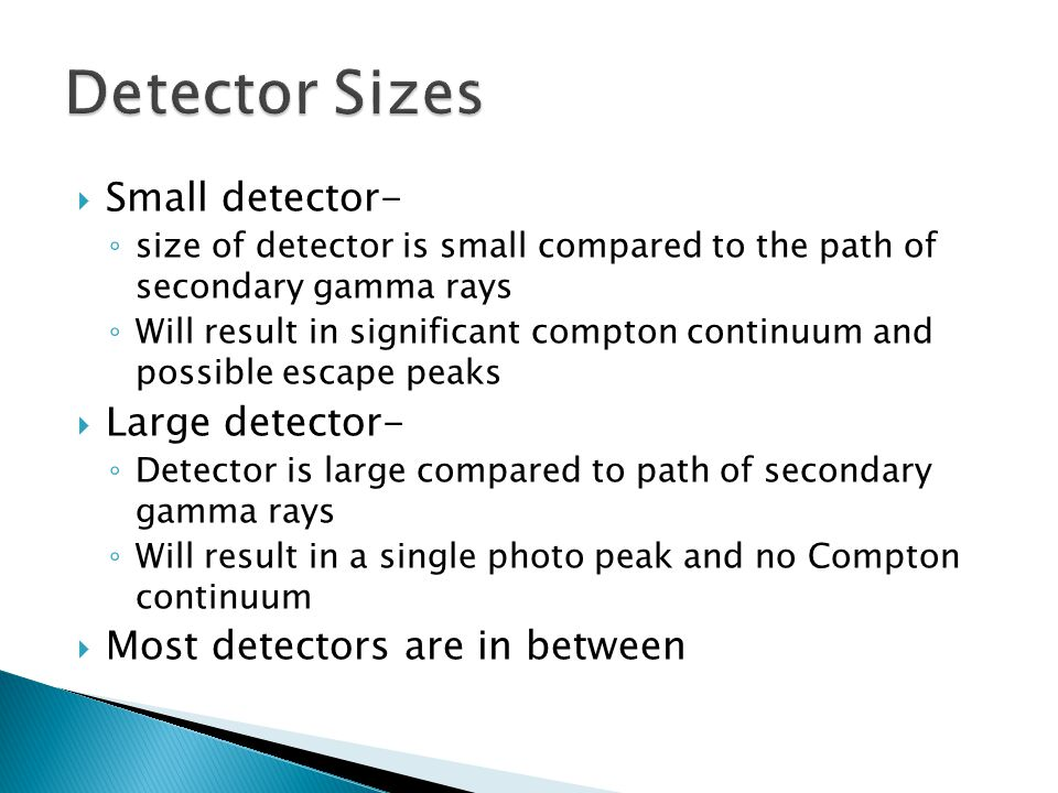 Detector Sizes Small detector- Large detector-