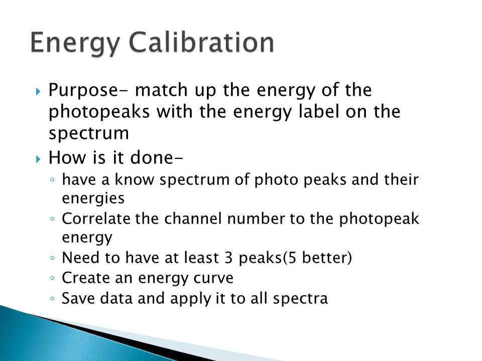 Energy Calibration Purpose- match up the energy of the photopeaks with the energy label on the spectrum.