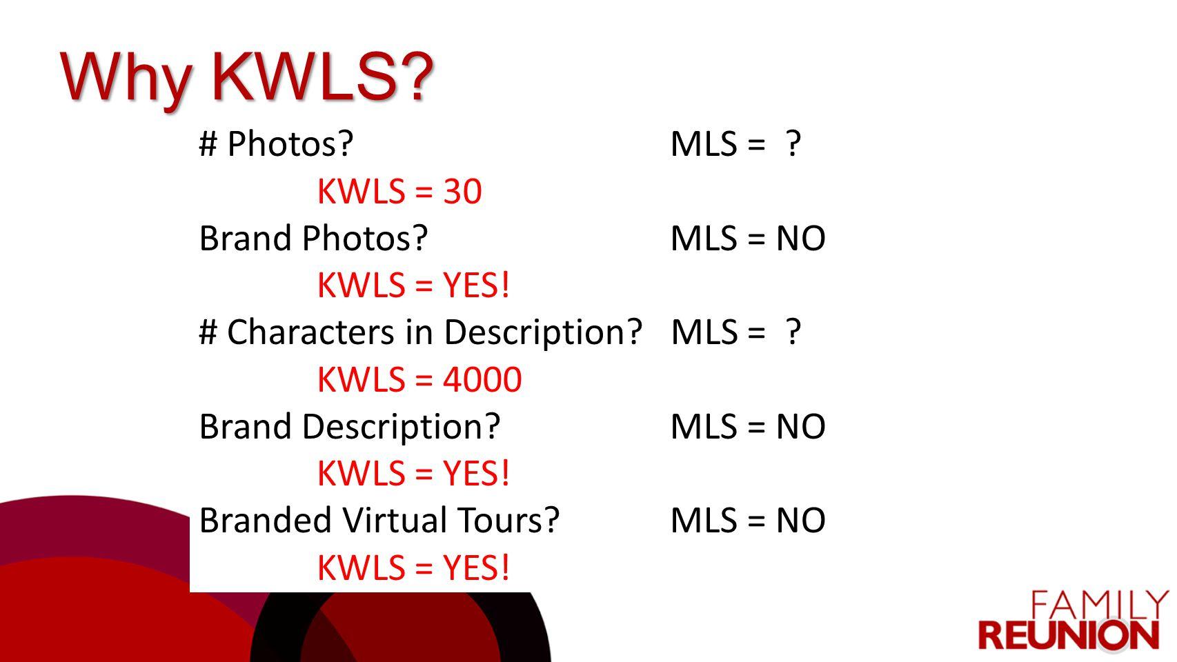 Why KWLS # Photos MLS = KWLS = 30 Brand Photos MLS = NO