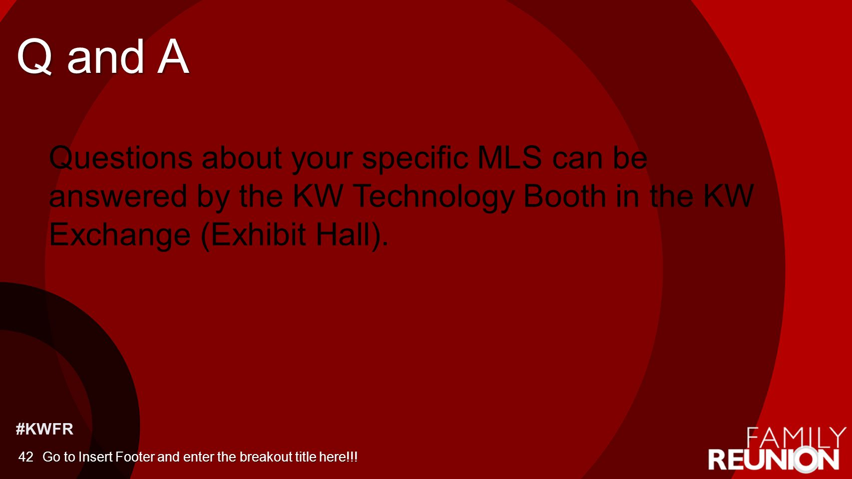 Q and A Questions about your specific MLS can be answered by the KW Technology Booth in the KW Exchange (Exhibit Hall).