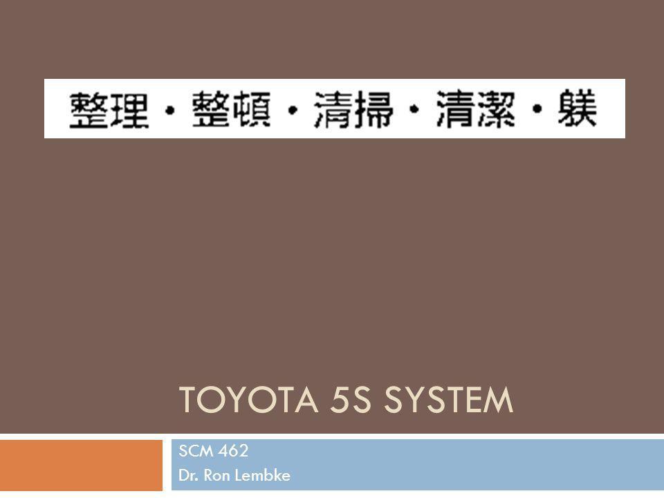 Toyota 5S System SCM 462 Dr. Ron Lembke