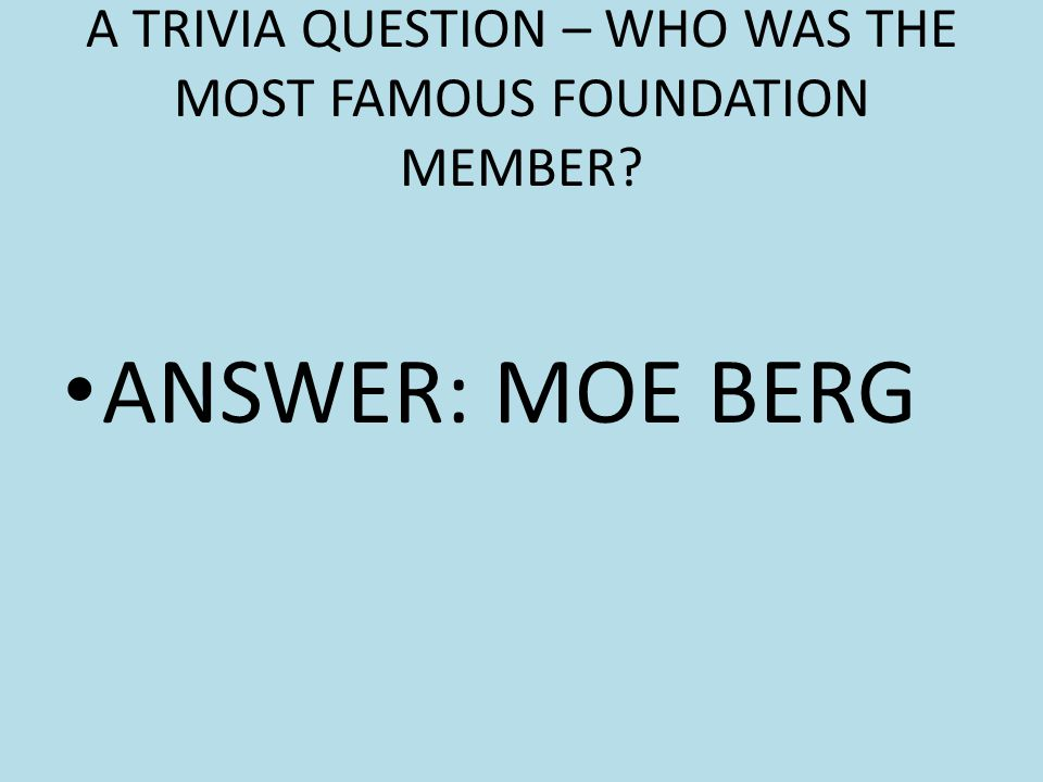 A TRIVIA QUESTION – WHO WAS THE MOST FAMOUS FOUNDATION MEMBER
