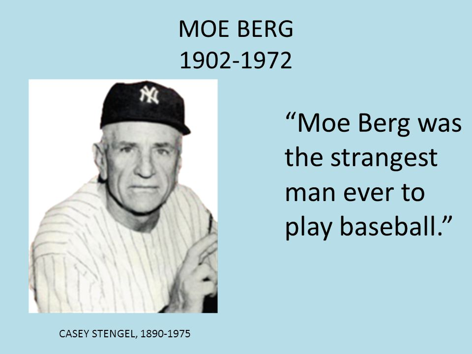 Moe Berg was the strangest man ever to play baseball.