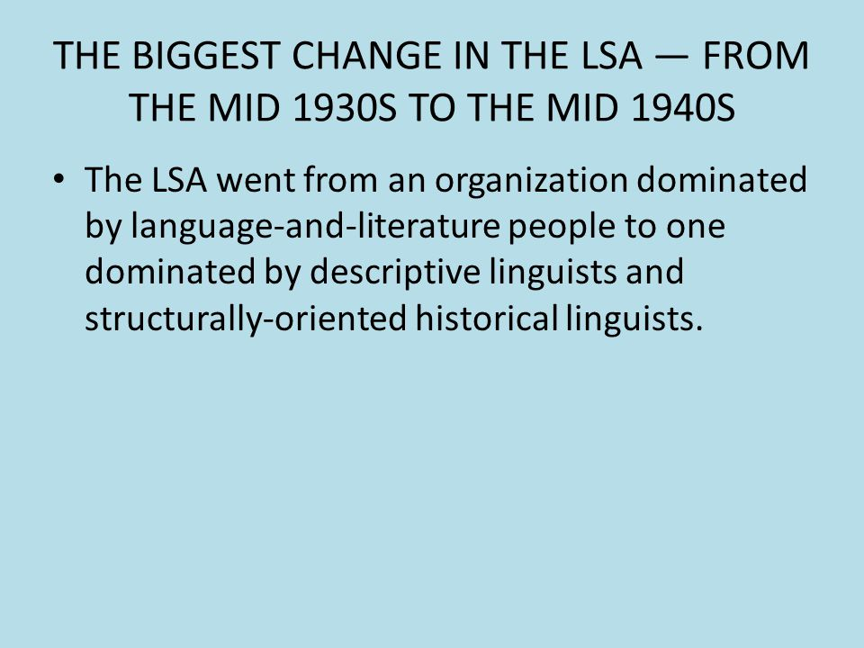 THE BIGGEST CHANGE IN THE LSA — FROM THE MID 1930S TO THE MID 1940S