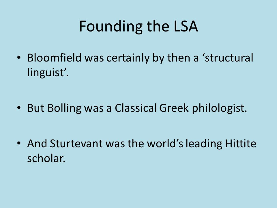 Founding the LSA Bloomfield was certainly by then a 'structural linguist'. But Bolling was a Classical Greek philologist.