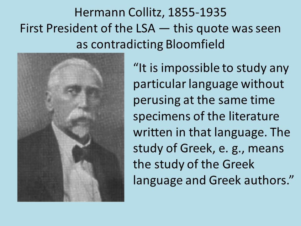Hermann Collitz, 1855-1935 First President of the LSA — this quote was seen as contradicting Bloomfield