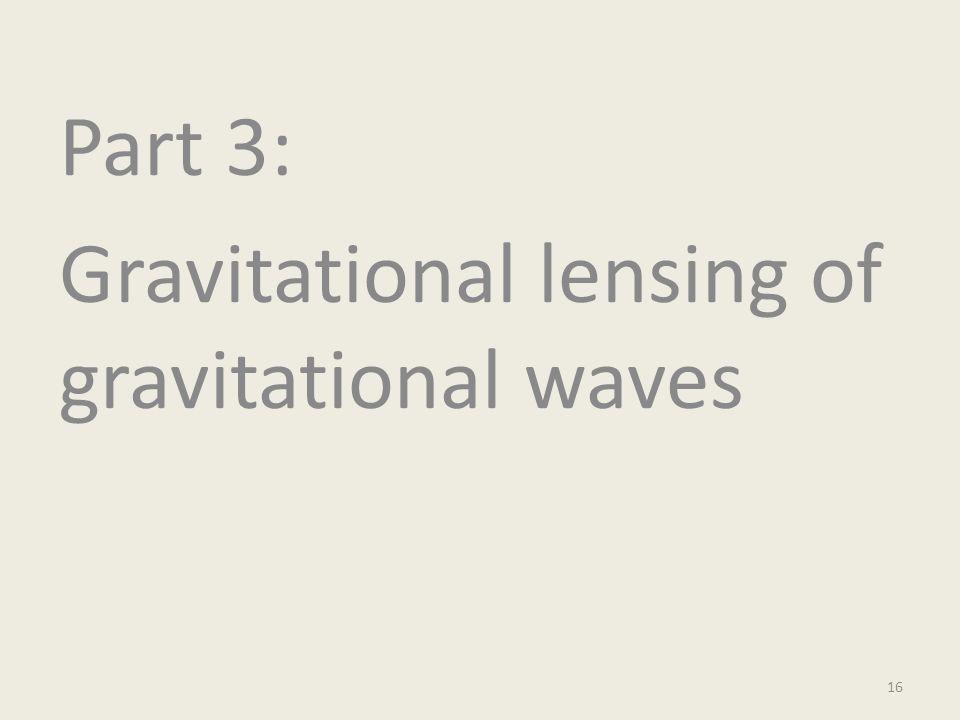 Part 3: Gravitational lensing of gravitational waves