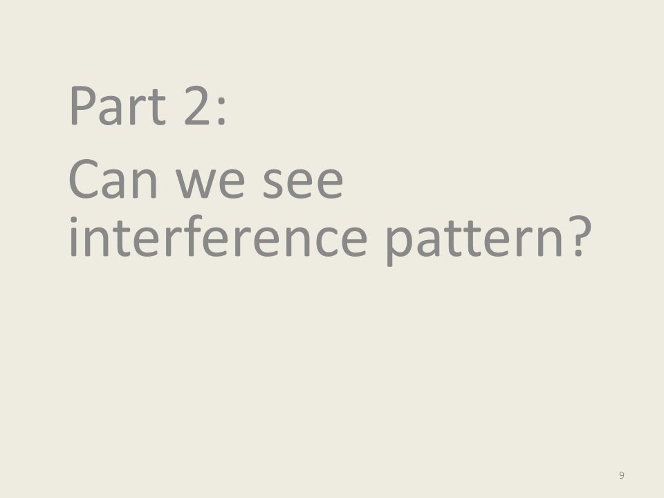 Part 2: Can we see interference pattern