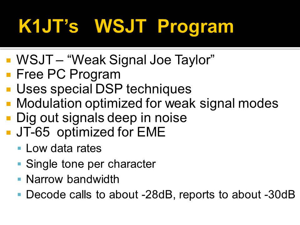 K1JT's WSJT Program WSJT – Weak Signal Joe Taylor Free PC Program