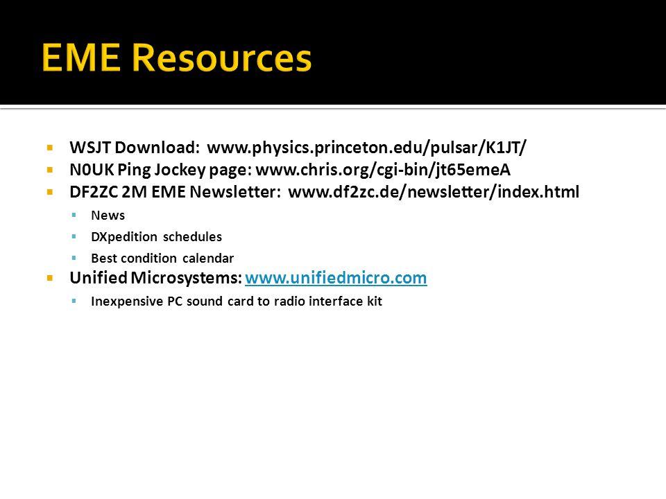 EME Resources WSJT Download: www.physics.princeton.edu/pulsar/K1JT/