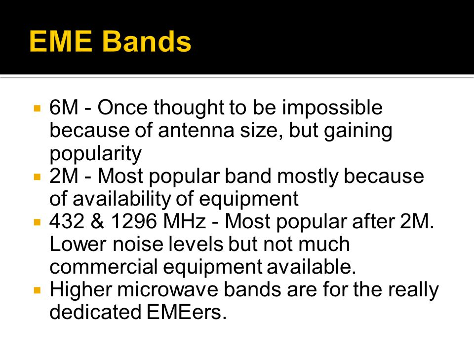 EME Bands 6M - Once thought to be impossible because of antenna size, but gaining popularity.