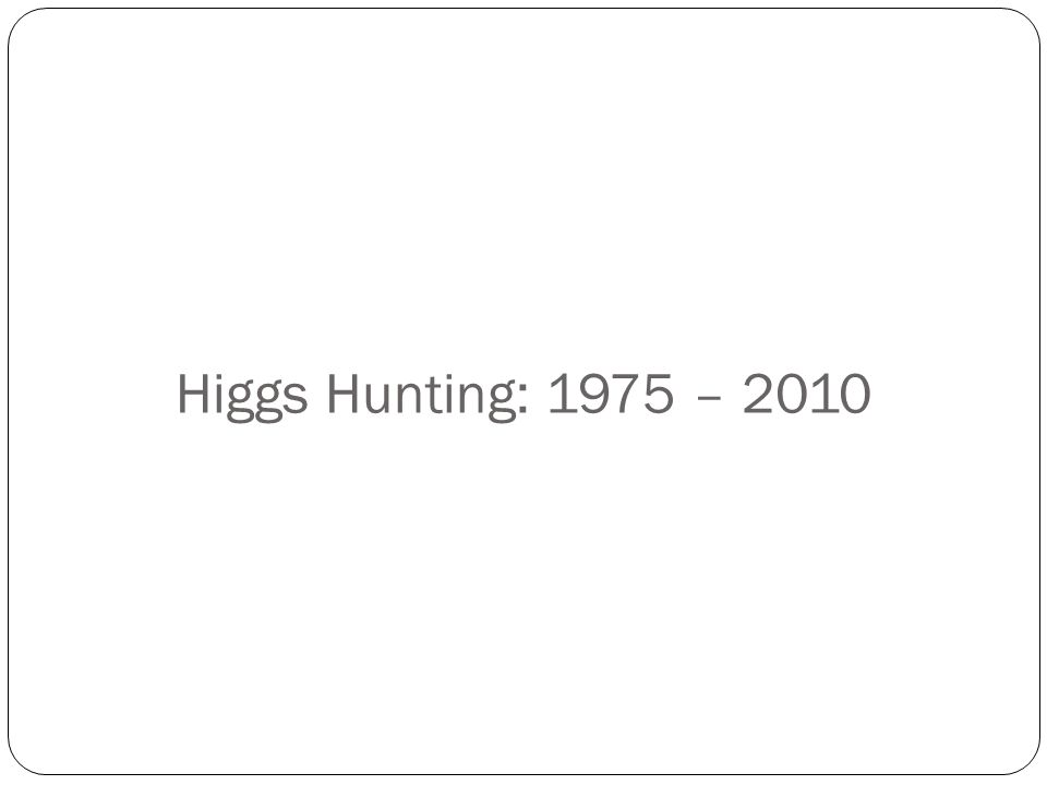 Higgs Hunting: 1975 – 2010