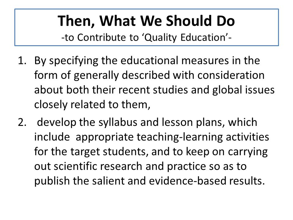 Then, What We Should Do -to Contribute to 'Quality Education'-