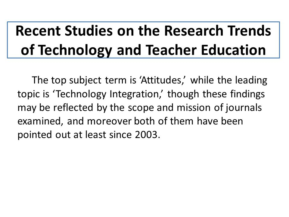 Recent Studies on the Research Trends of Technology and Teacher Education